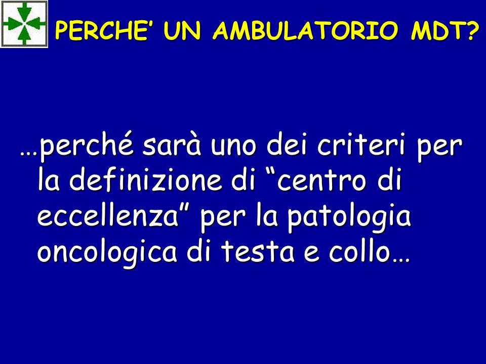 …perché sarà uno dei criteri per la definizione di centro di eccellenza per la patologia oncologica di testa e collo… PERCHE UN AMBULATORIO MDT?