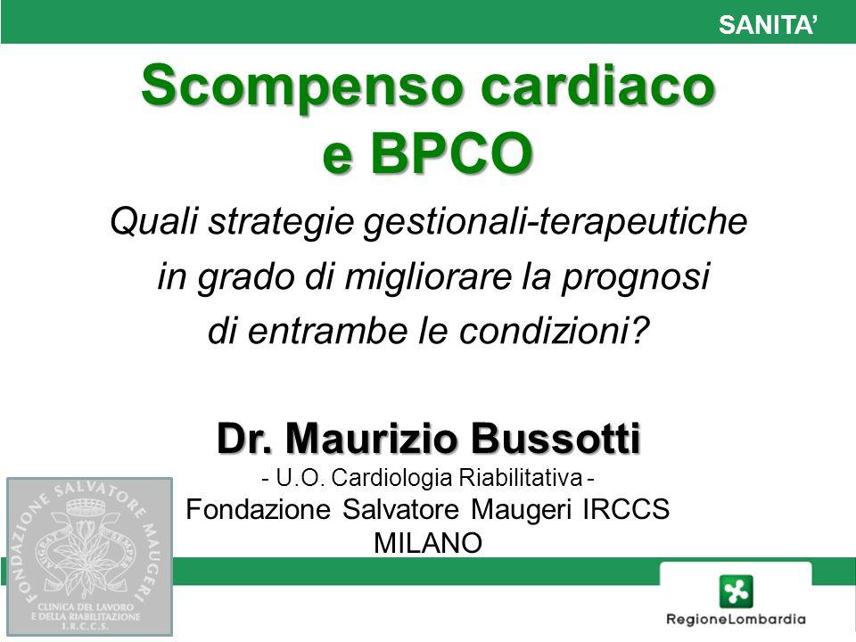 SANITA Scompenso cardiaco e BPCO Quali strategie gestionali-terapeutiche in grado di migliorare la prognosi di entrambe le condizioni? Dr. Maurizio Bu