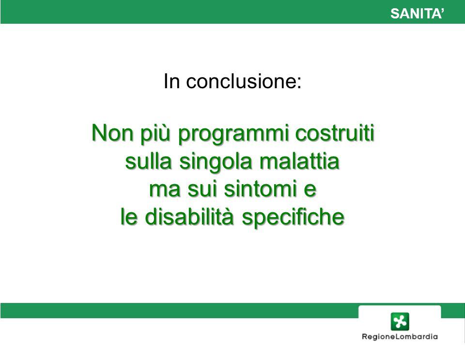 SANITA In conclusione: Non più programmi costruiti sulla singola malattia ma sui sintomi e le disabilità specifiche