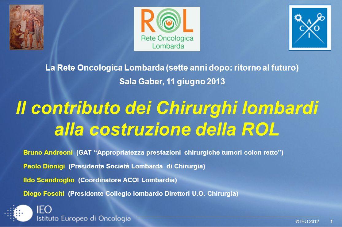1© IEO 2012 La Rete Oncologica Lombarda (sette anni dopo: ritorno al futuro) Sala Gaber, 11 giugno 2013 Bruno Andreoni (GAT Appropriatezza prestazioni