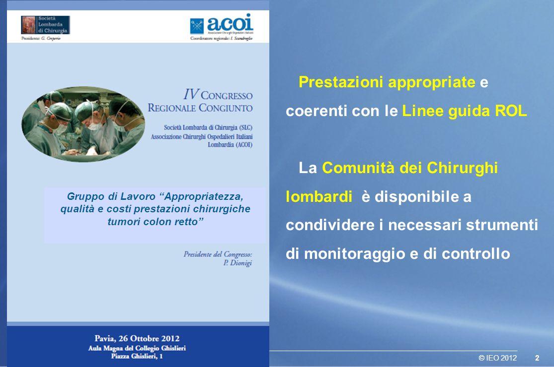 2© IEO 2012 Gruppo di Lavoro Appropriatezza, qualità e costi prestazioni chirurgiche tumori colon retto Prestazioni appropriate e coerenti con le Line