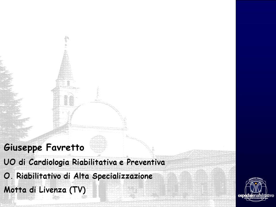 Giuseppe Favretto UO di Cardiologia Riabilitativa e Preventiva O. Riabilitativo di Alta Specializzazione Motta di Livenza (TV)