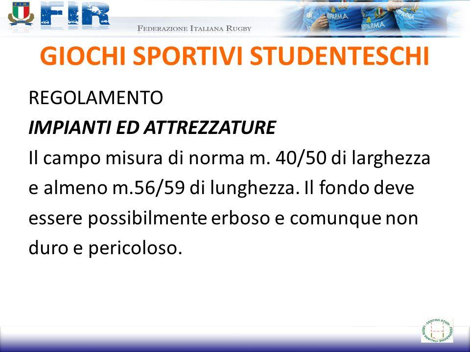 GIOCHI SPORTIVI STUDENTESCHI REGOLAMENTO IMPIANTI ED ATTREZZATURE Il campo misura di norma m.