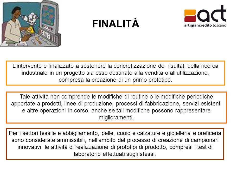 FINALITÀ Lintervento è finalizzato a sostenere la concretizzazione dei risultati della ricerca industriale in un progetto sia esso destinato alla vendita o allutilizzazione, compresa la creazione di un primo prototipo.