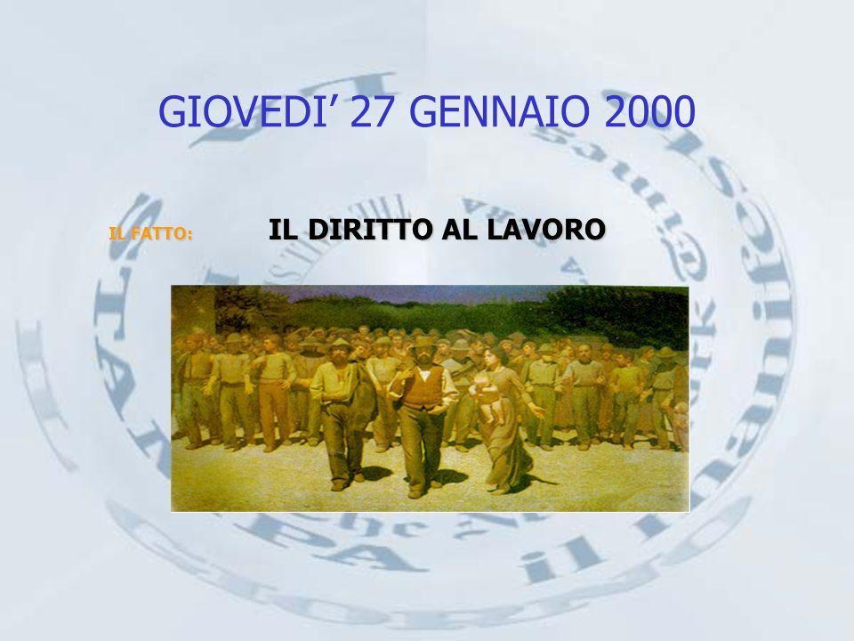 GIOVEDI 27 GENNAIO 2000 IL FATTO: IL DIRITTO AL LAVORO