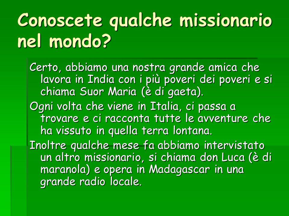 Conoscete qualche missionario nel mondo? Certo, abbiamo una nostra grande amica che lavora in India con i più poveri dei poveri e si chiama Suor Maria