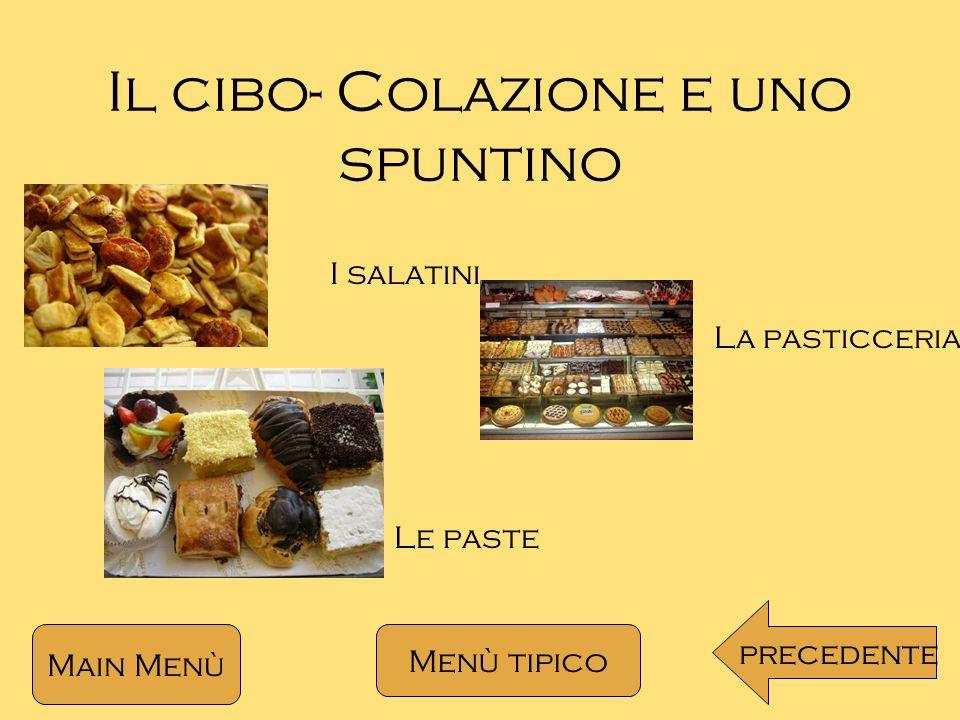 Il cibo- Colazione e uno spuntino Main Menù Menù tipico precedente I salatini Le paste La pasticceria