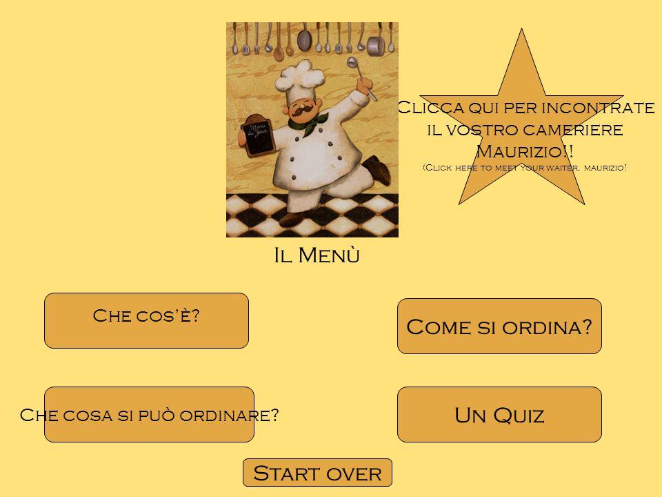 Il Menù Che cosè? Che cosa si può ordinare? Come si ordina? Un Quiz Clicca qui per incontrate il vostro cameriere Maurizio!! (Click here to meet your