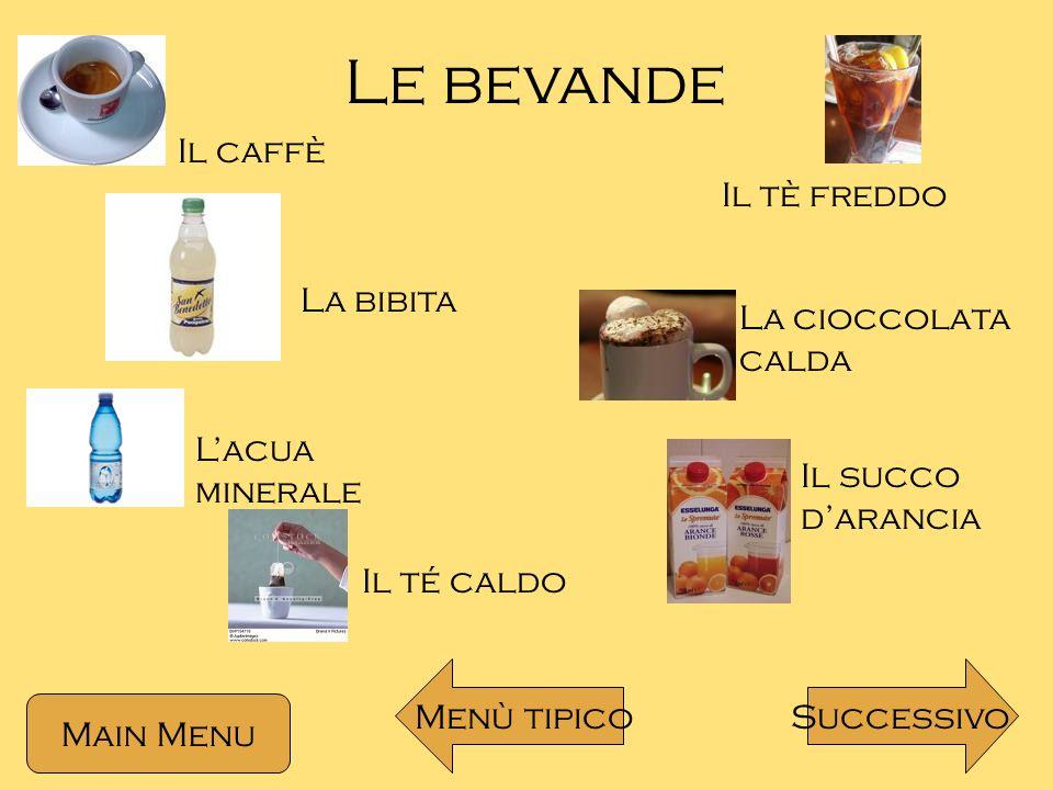 Le Bevande II Il latte Lacqua naturale Il miele La spremuta Lacqua gassata Main Menu SuccessivoMenù tipico