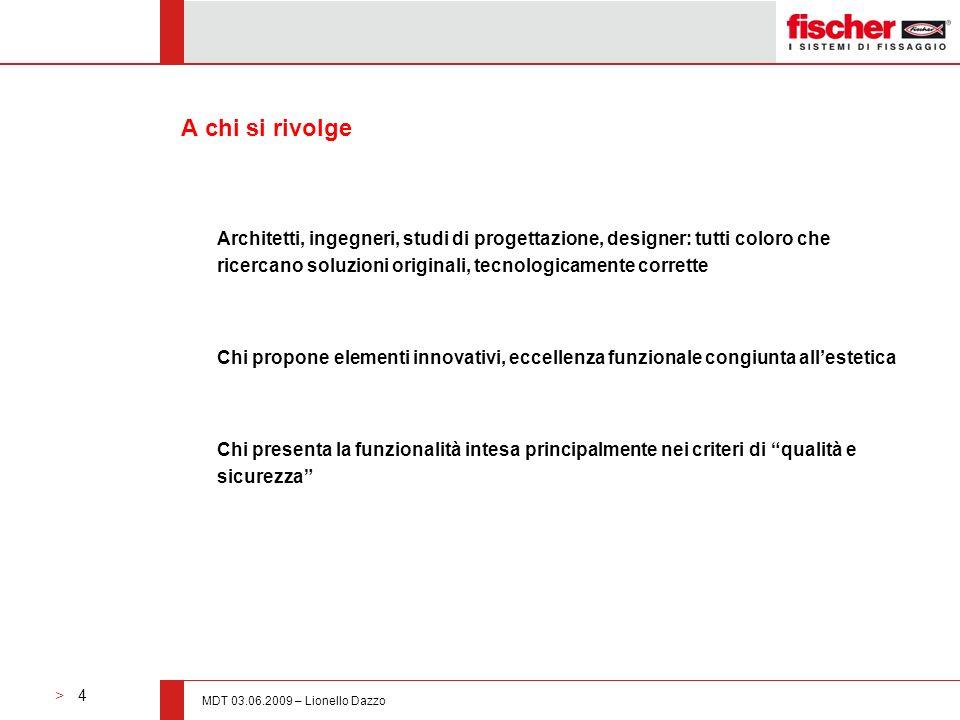 > 4 MDT 03.06.2009 – Lionello Dazzo A chi si rivolge Architetti, ingegneri, studi di progettazione, designer: tutti coloro che ricercano soluzioni ori