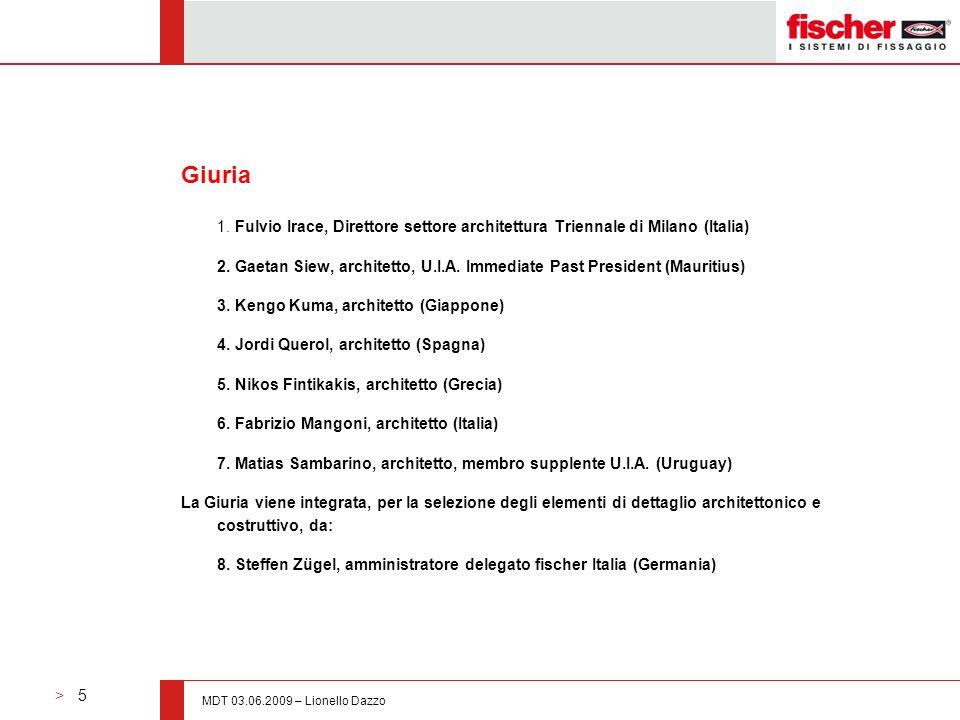 > 5 MDT 03.06.2009 – Lionello Dazzo Giuria 1. Fulvio Irace, Direttore settore architettura Triennale di Milano (Italia) 2. Gaetan Siew, architetto, U.