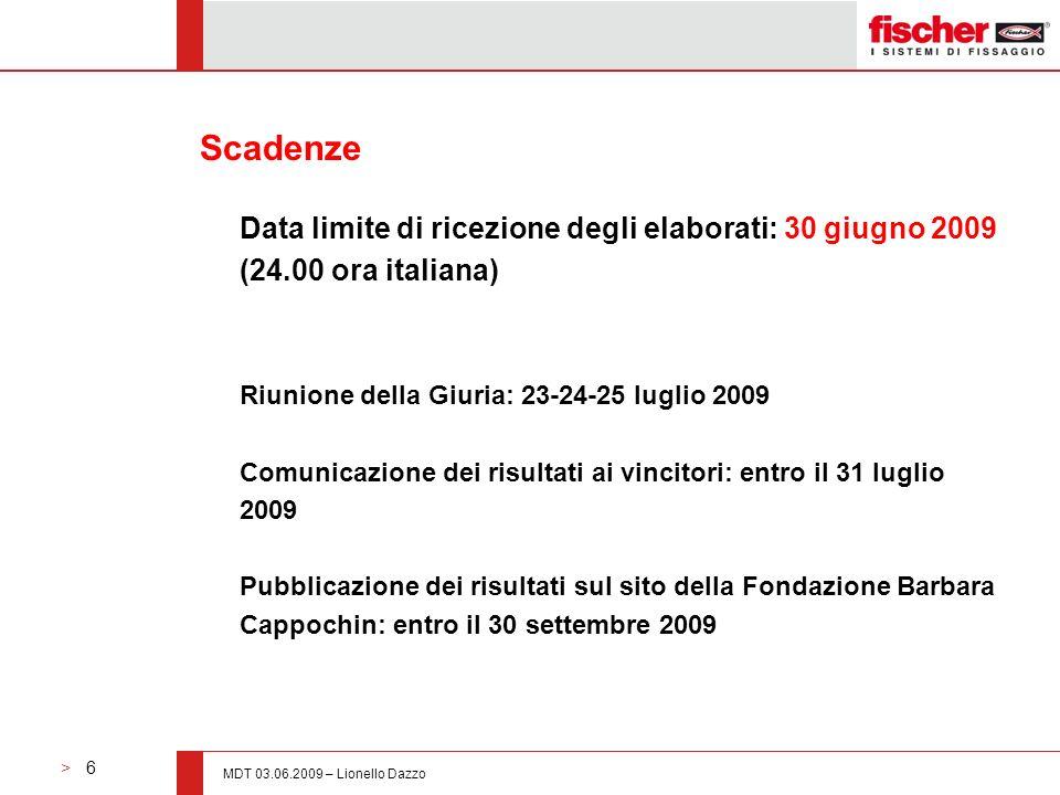 > 6 MDT 03.06.2009 – Lionello Dazzo Scadenze Data limite di ricezione degli elaborati: 30 giugno 2009 (24.00 ora italiana) Riunione della Giuria: 23-2
