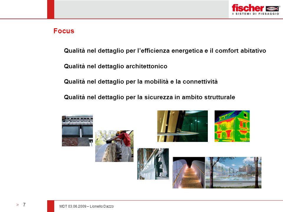 > 7 MDT 03.06.2009 – Lionello Dazzo Focus Qualità nel dettaglio per lefficienza energetica e il comfort abitativo Qualità nel dettaglio architettonico