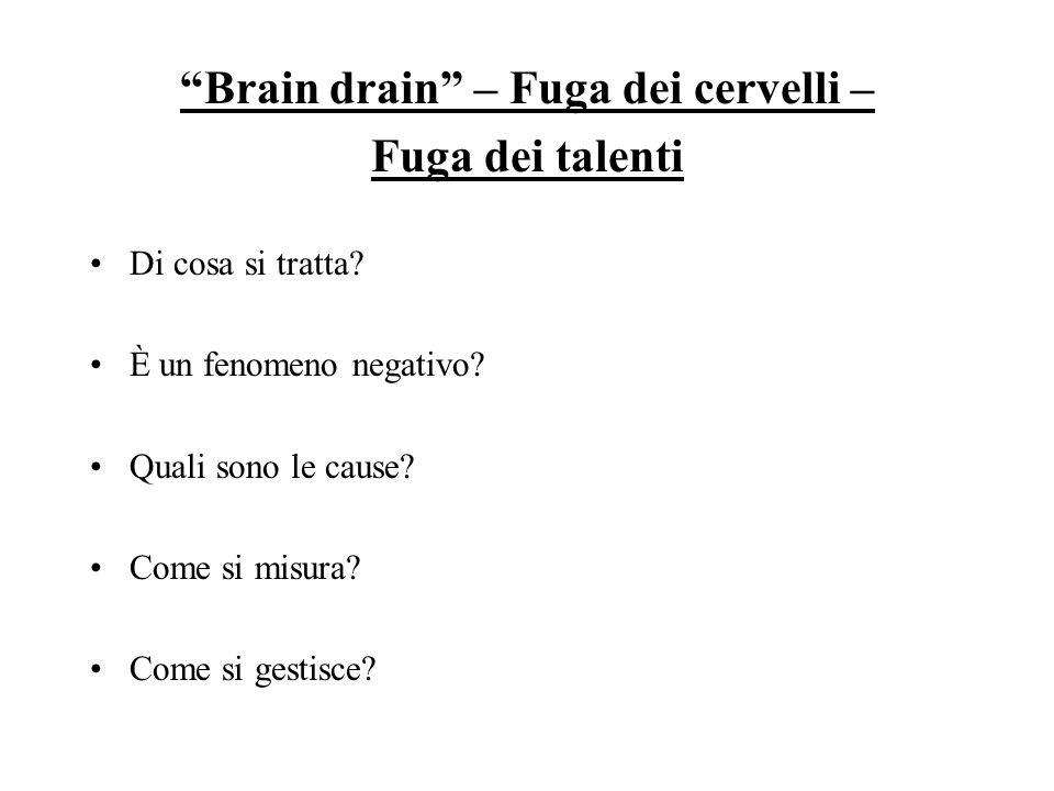 Brain drain – Fuga dei cervelli – Fuga dei talenti Di cosa si tratta? È un fenomeno negativo? Quali sono le cause? Come si misura? Come si gestisce?