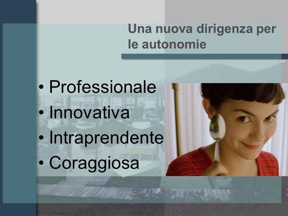 Una nuova dirigenza per le autonomie Professionale Innovativa Intraprendente Coraggiosa