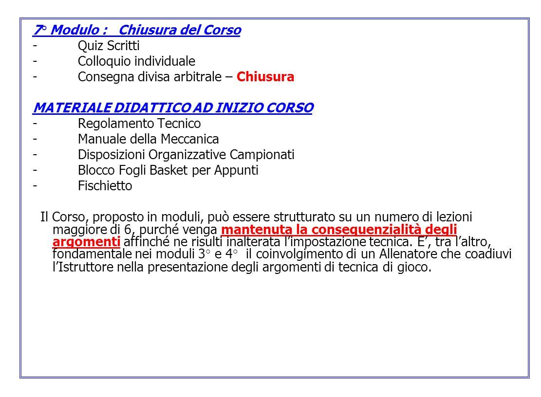 7° Modulo : Chiusura del Corso - Quiz Scritti - Colloquio individuale - Consegna divisa arbitrale – Chiusura MATERIALE DIDATTICO AD INIZIO CORSO - Reg
