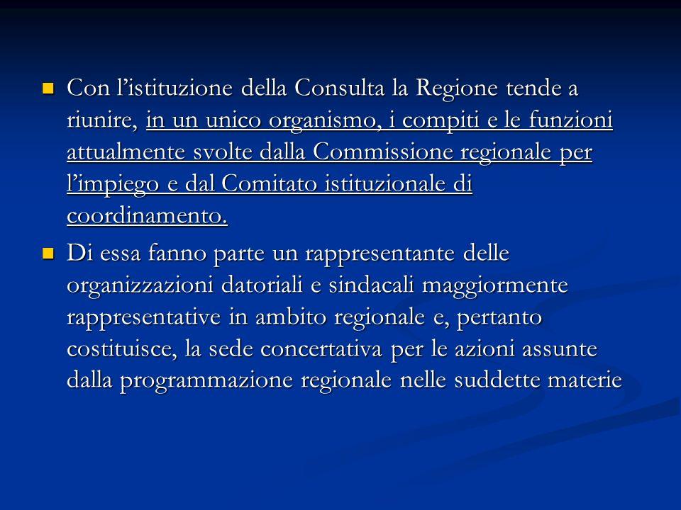 Con listituzione della Consulta la Regione tende a riunire, in un unico organismo, i compiti e le funzioni attualmente svolte dalla Commissione region