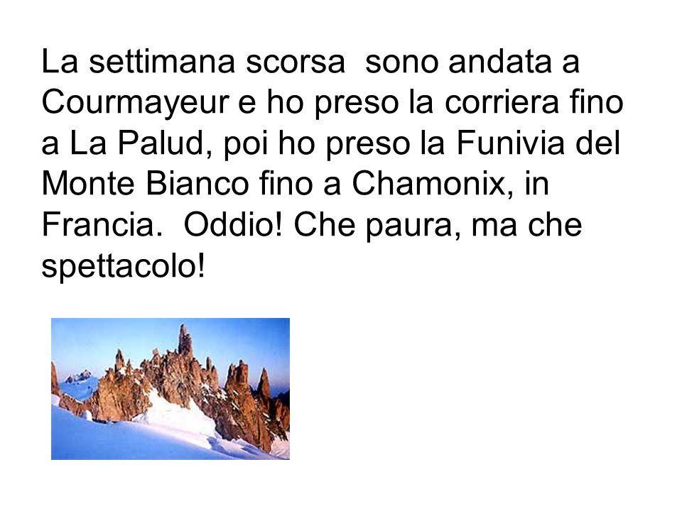 La settimana scorsa sono andata a Courmayeur e ho preso la corriera fino a La Palud, poi ho preso la Funivia del Monte Bianco fino a Chamonix, in Fran