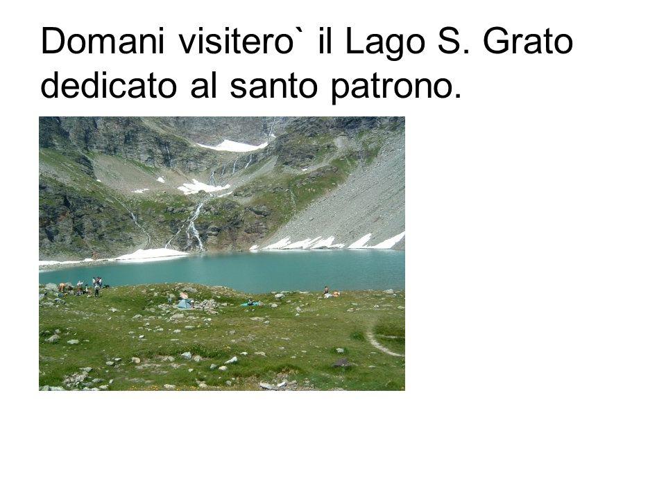 Domani visitero` il Lago S. Grato dedicato al santo patrono.