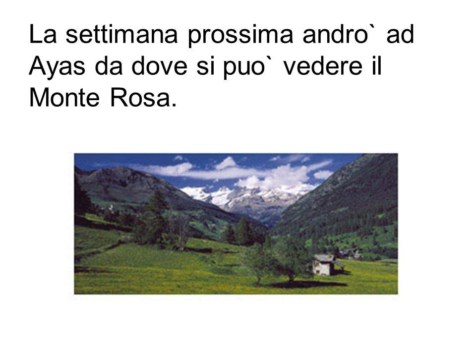 La settimana prossima andro` ad Ayas da dove si puo` vedere il Monte Rosa.