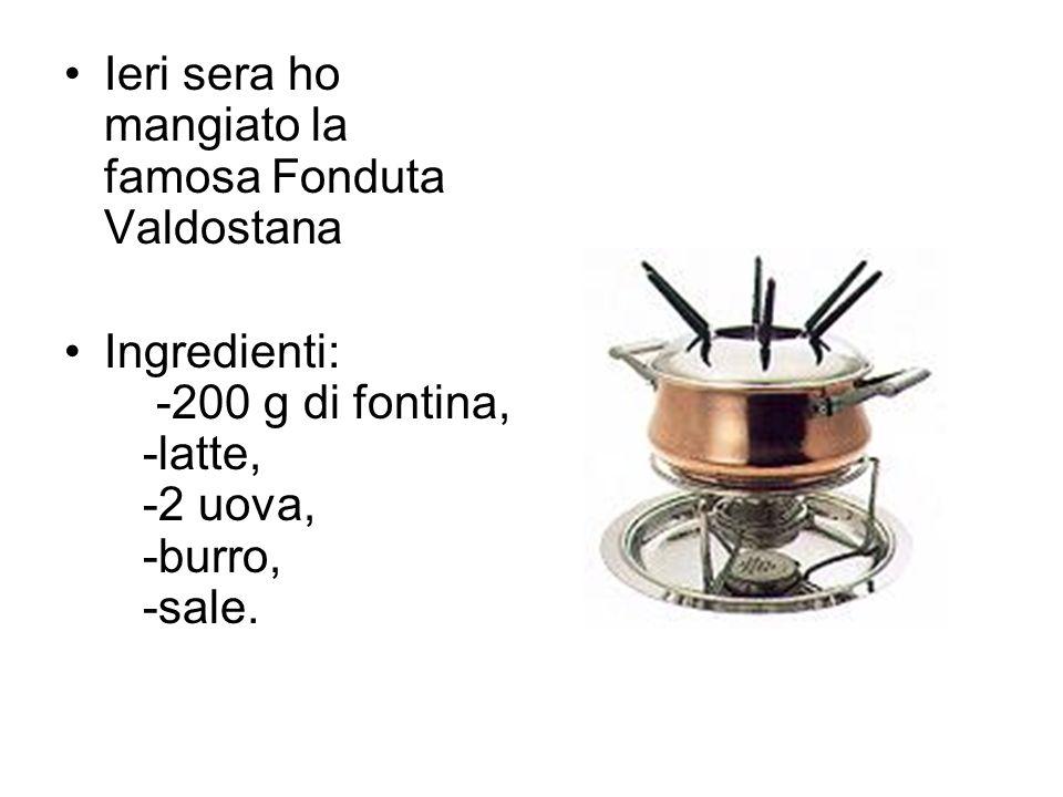 Ieri sera ho mangiato la famosa Fonduta Valdostana Ingredienti: -200 g di fontina, -latte, -2 uova, -burro, -sale.