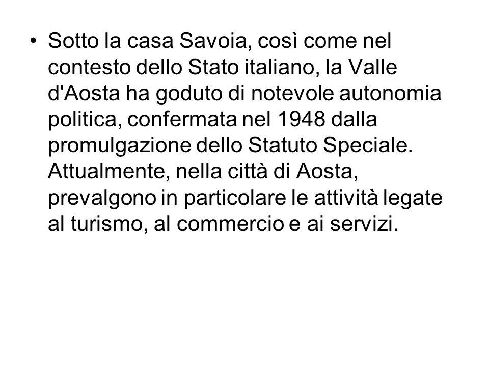 Sotto la casa Savoia, così come nel contesto dello Stato italiano, la Valle d'Aosta ha goduto di notevole autonomia politica, confermata nel 1948 dall