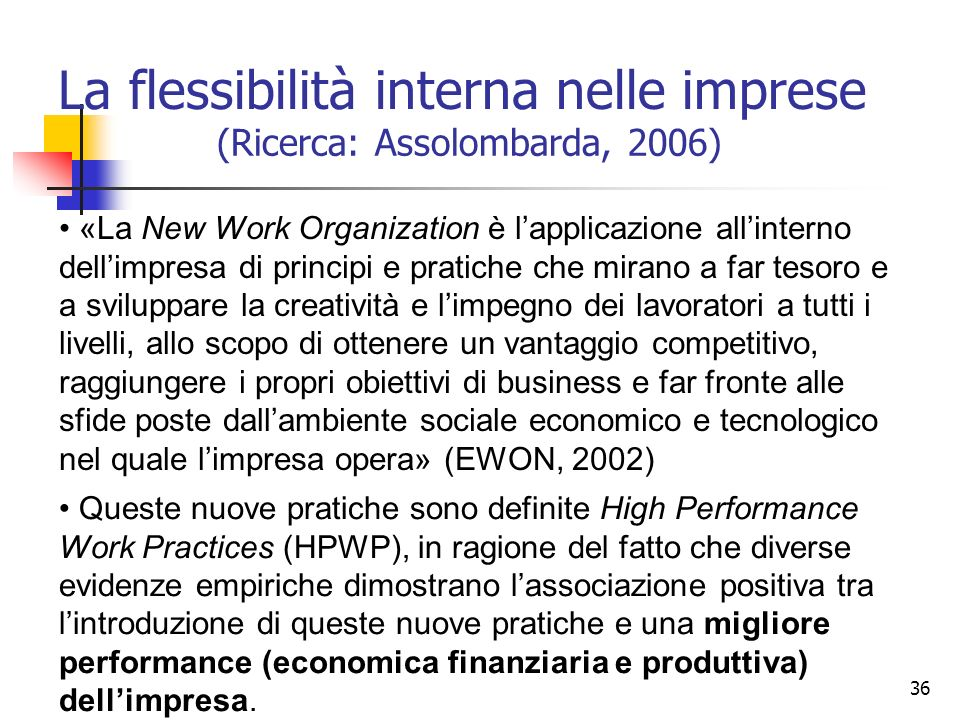 36 La flessibilità interna nelle imprese «La New Work Organization è lapplicazione allinterno dellimpresa di principi e pratiche che mirano a far teso