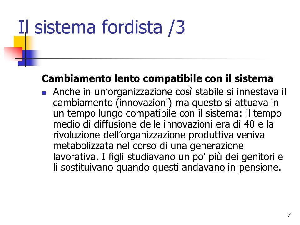 7 Il sistema fordista /3 Cambiamento lento compatibile con il sistema Anche in unorganizzazione così stabile si innestava il cambiamento (innovazioni)