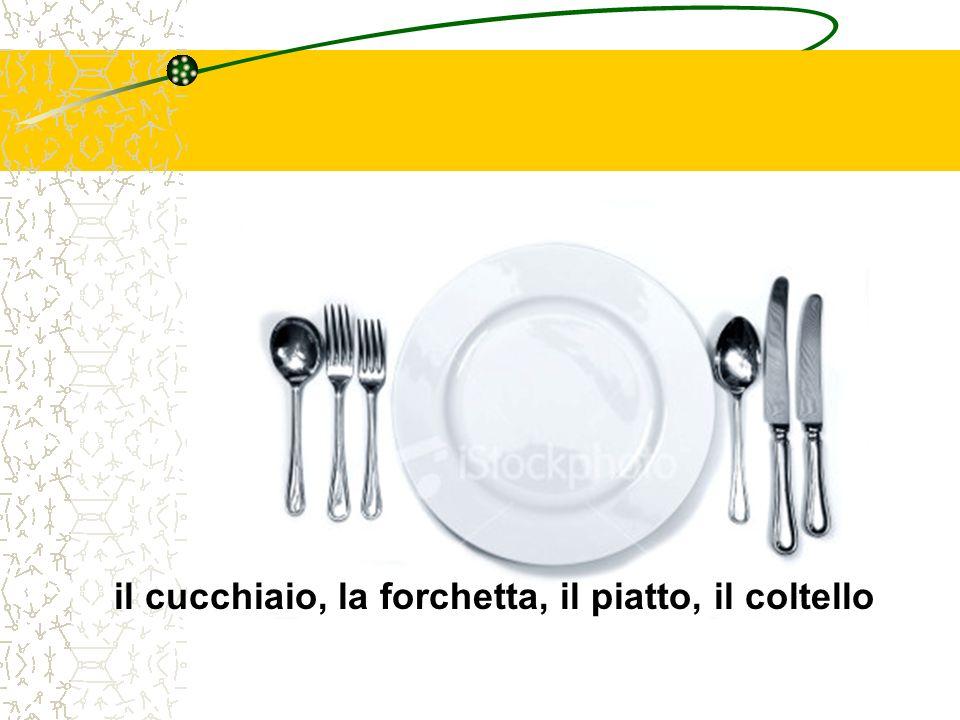 il cucchiaio, la forchetta, il piatto, il coltello