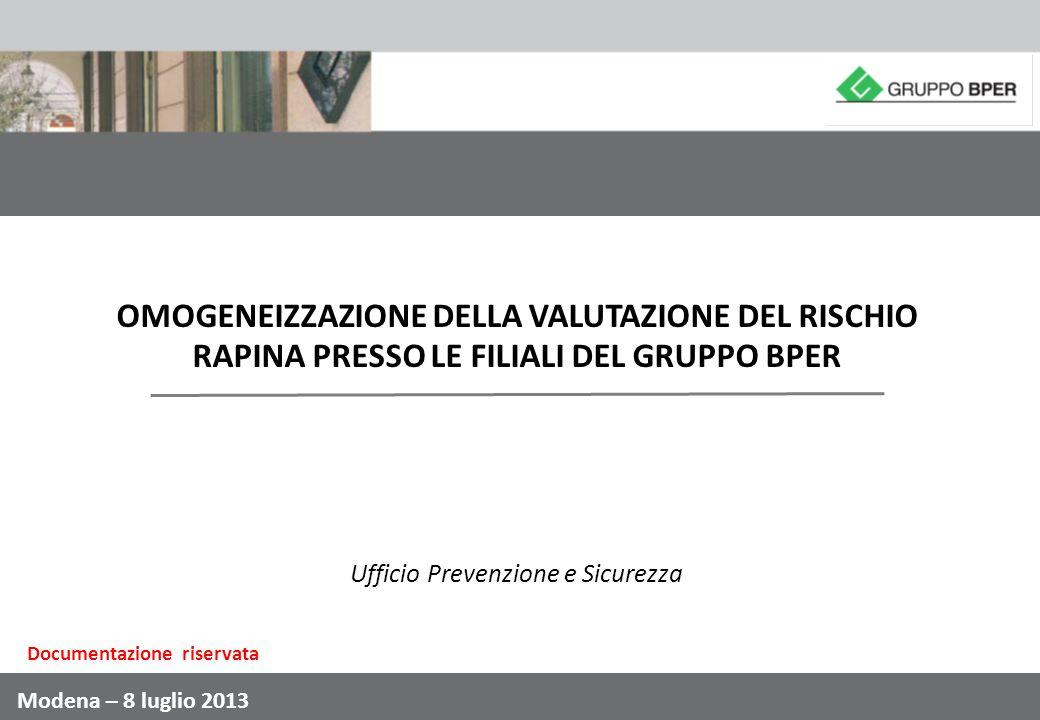 OMOGENEIZZAZIONE DELLA VALUTAZIONE DEL RISCHIO RAPINA PRESSO LE FILIALI DEL GRUPPO BPER Ufficio Prevenzione e Sicurezza Modena – 8 luglio 2013 Documen
