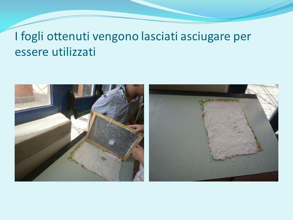 I fogli ottenuti vengono lasciati asciugare per essere utilizzati