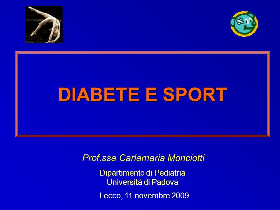 DIABETE E SPORT Prof.ssa Carlamaria Monciotti Dipartimento di Pediatria Università di Padova Lecco, 11 novembre 2009