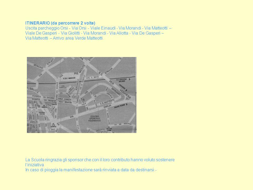ITINERARIO (da percorrere 2 volte) Uscita parcheggio Orsi - Via Orsi - Viale Einaudi - Via Morandi - Via Matteotti – Viale De Gasperi - Via Giolitti - Via Morandi - Via Aliotta - Via De Gasperi – Via Matteotti – Arrivo area Verde Matteotti.