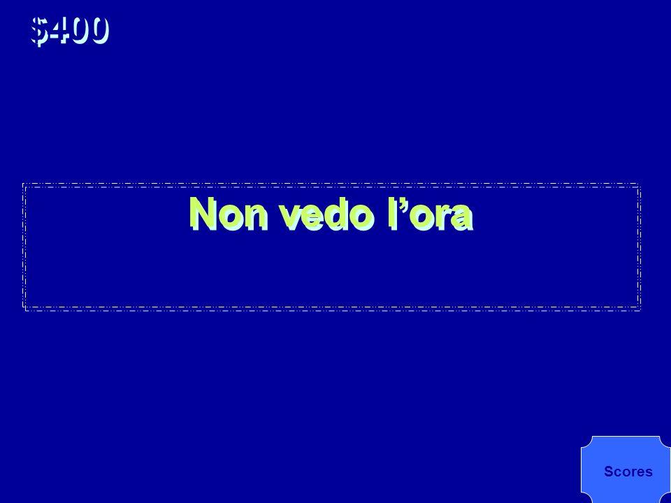 Come si dice, in italiano, I cant wait? $400