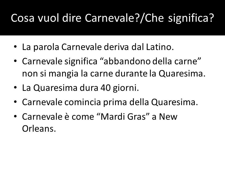 Cosa vuol dire Carnevale?/Che significa? La parola Carnevale deriva dal Latino. Carnevale significa abbandono della carne non si mangia la carne duran