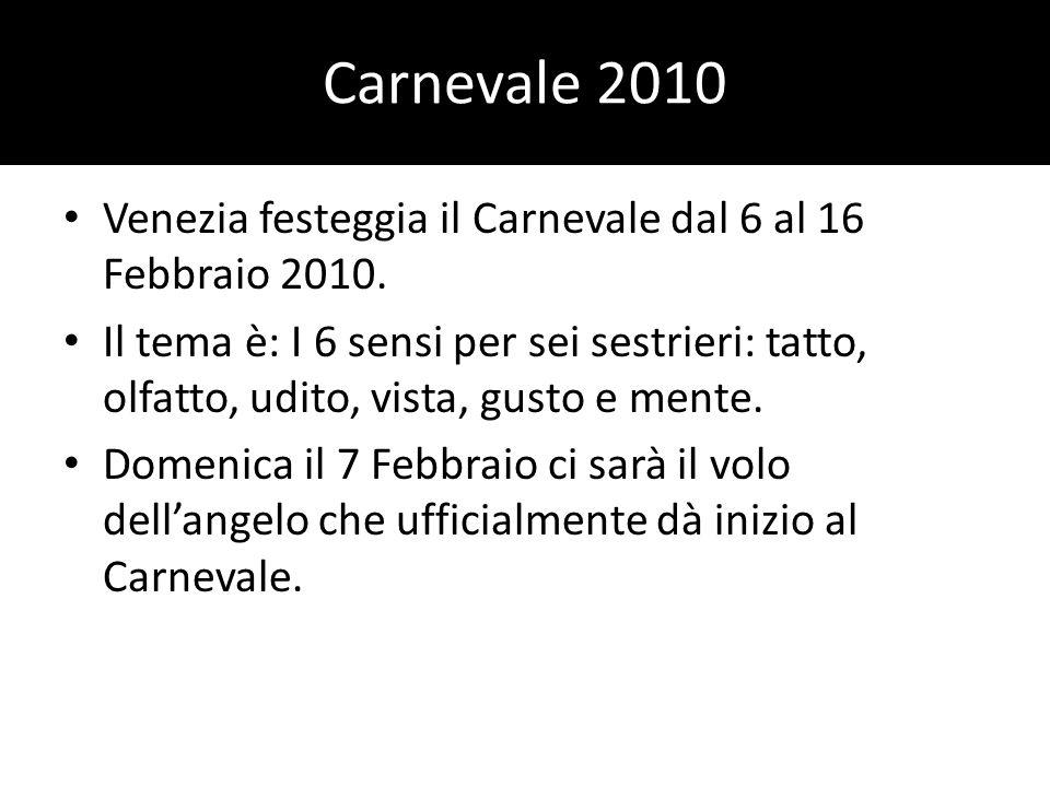 Carnevale 2010 Venezia festeggia il Carnevale dal 6 al 16 Febbraio 2010. Il tema è: I 6 sensi per sei sestrieri: tatto, olfatto, udito, vista, gusto e