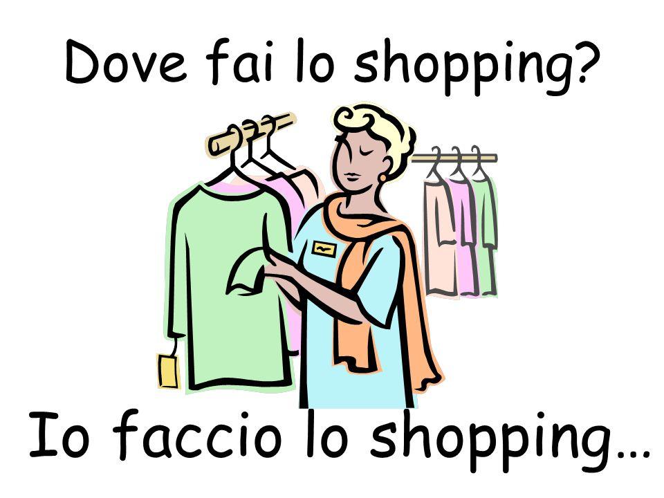 Dove fai lo shopping? Io faccio lo shopping…