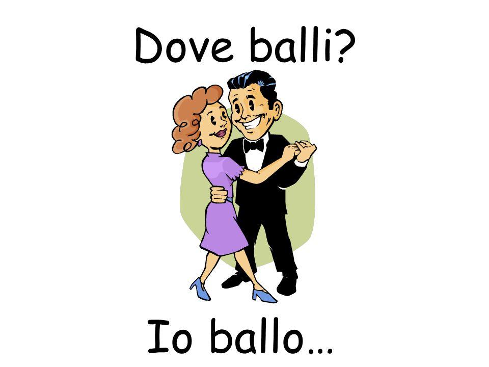 Dove balli? Io ballo…