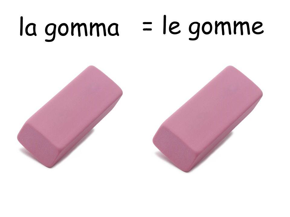 la gomma = le gomme