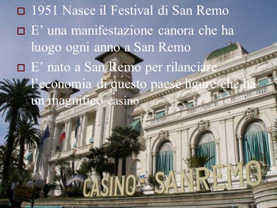1951 Nasce il Festival di San Remo E una manifestazione canora che ha luogo ogni anno a San Remo E nato a San Remo per rilanciare leconomia di questo