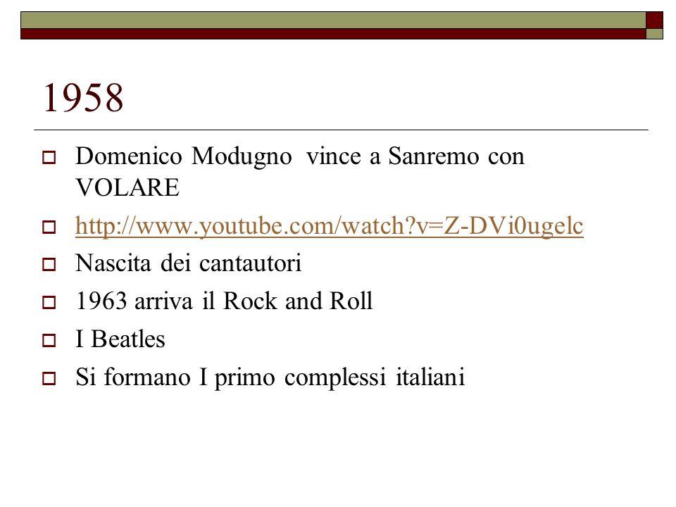 1958 Domenico Modugno vince a Sanremo con VOLARE http://www.youtube.com/watch?v=Z-DVi0ugelc Nascita dei cantautori 1963 arriva il Rock and Roll I Beat