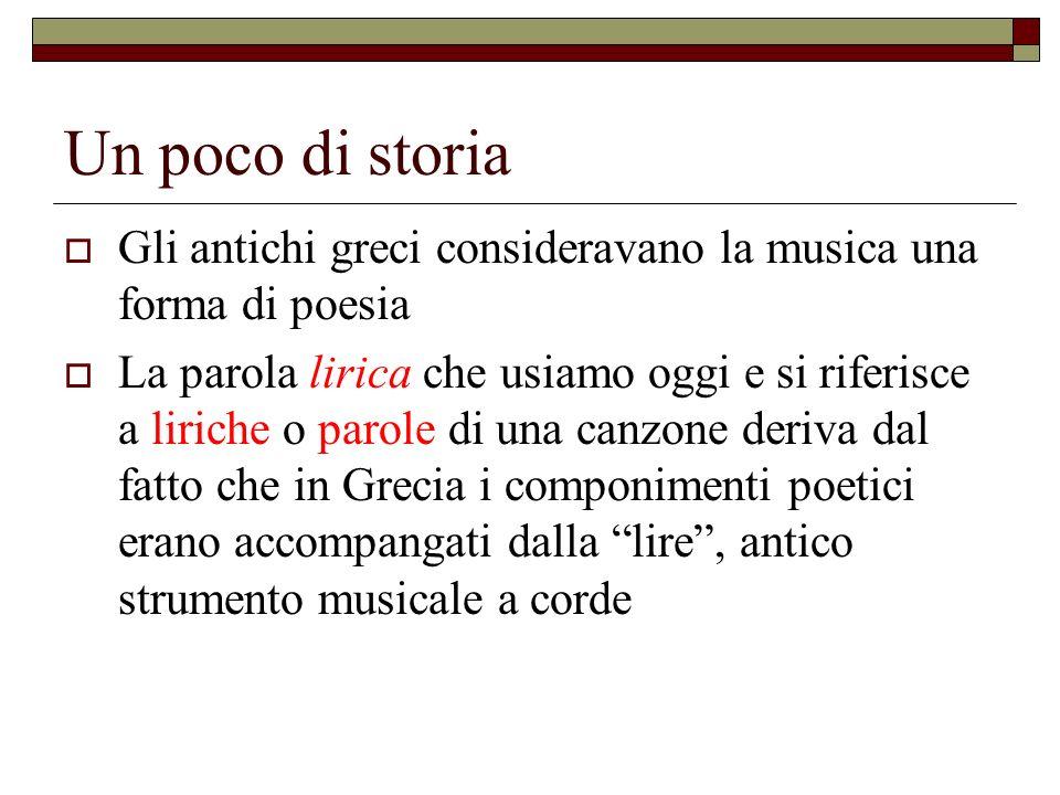 Un poco di storia Gli antichi greci consideravano la musica una forma di poesia La parola lirica che usiamo oggi e si riferisce a liriche o parole di