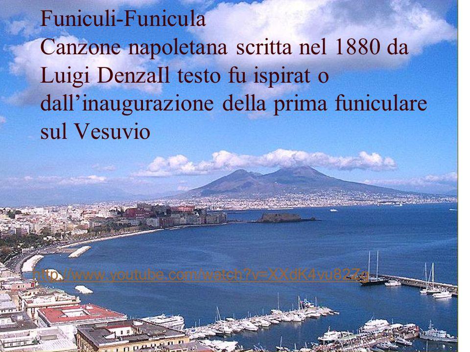 Funiculi-Funicula Canzone napoletana scritta nel 1880 da Luigi DenzaIl testo fu ispirat o dallinaugurazione della prima funiculare sul Vesuvio http://