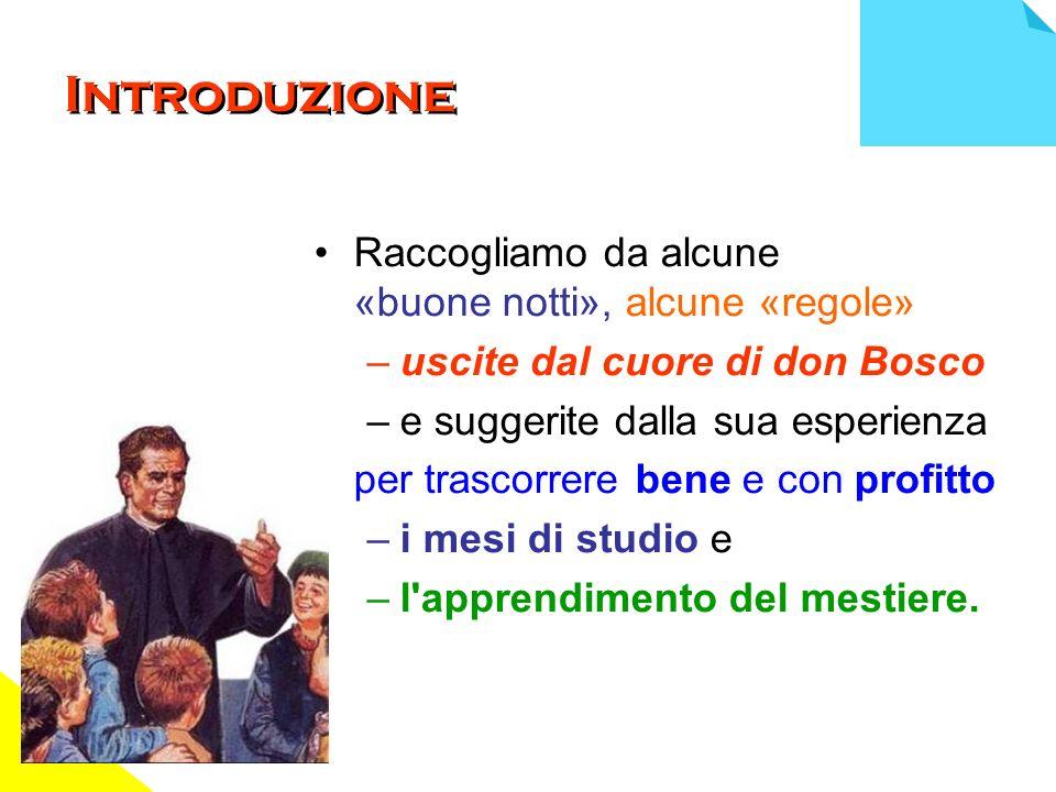 Introduzione Raccogliamo da alcune «buone notti», alcune «regole» –uscite dal cuore di don Bosco –e suggerite dalla sua esperienza per trascorrere ben