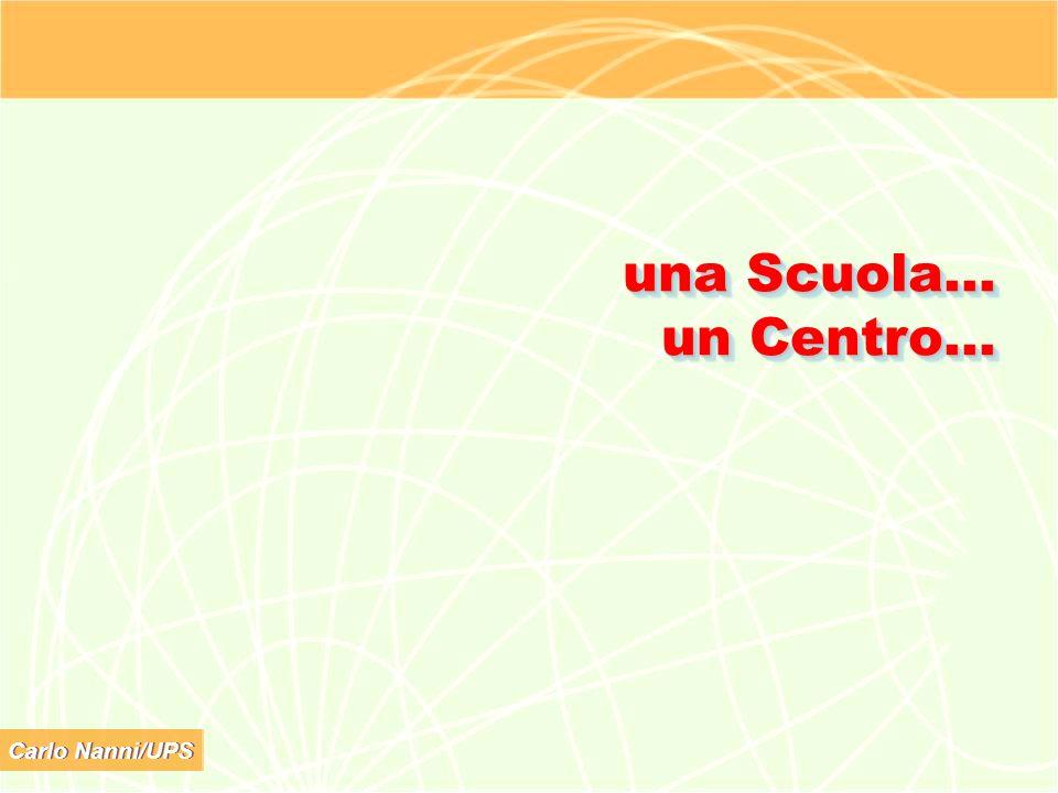 Carlo Nanni/UPS una Scuola… un Centro…