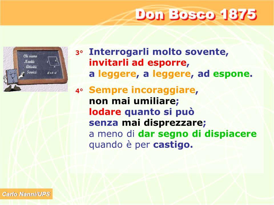 Carlo Nanni/UPS Don Bosco 1875 3° Interrogarli molto sovente, invitarli ad esporre, a leggere, a leggere, ad espone. 4° Sempre incoraggiare, non mai u