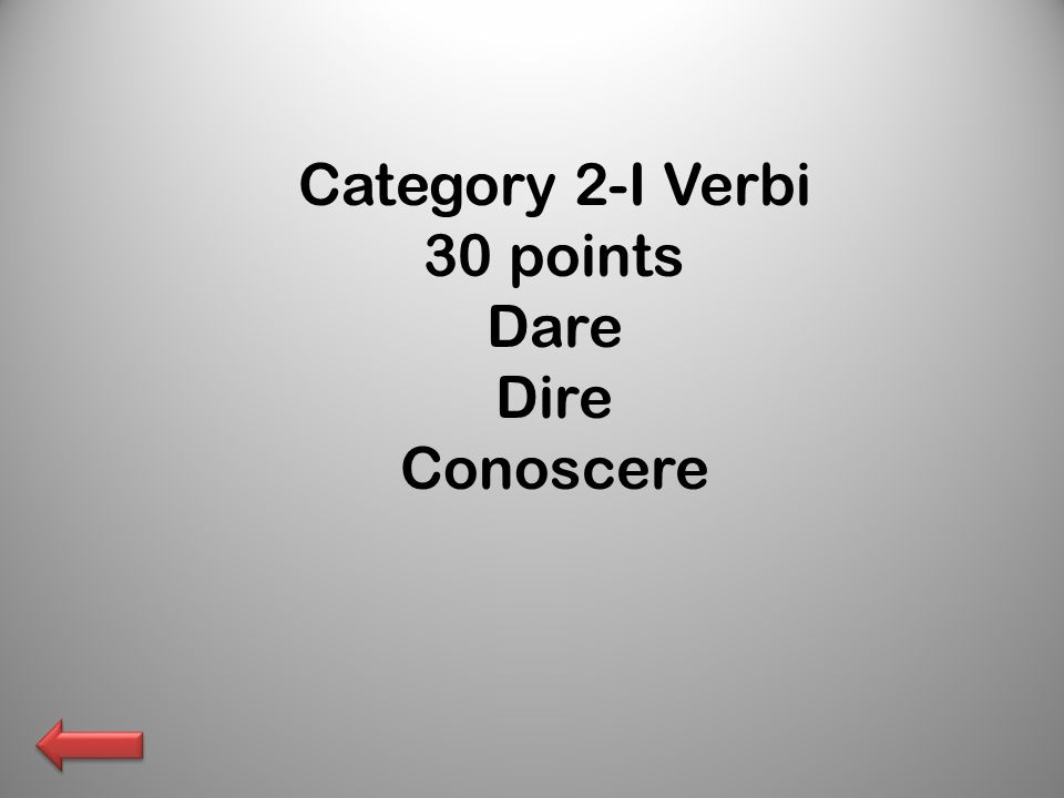 Category 2-I Verbi 30 points Dare Dire Conoscere