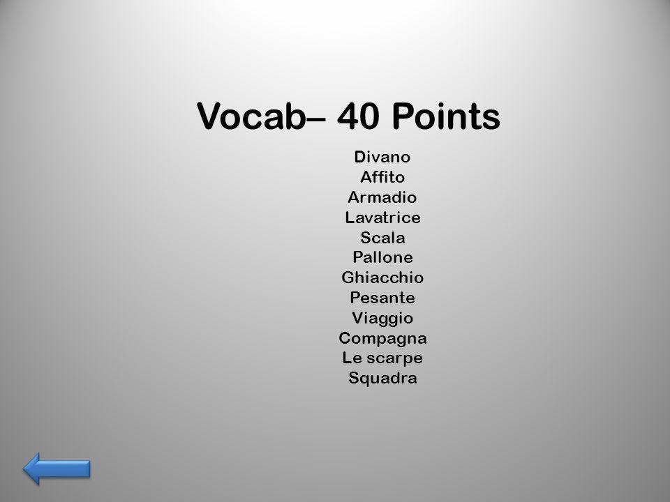 Vocab– 40 Points Divano Affito Armadio Lavatrice Scala Pallone Ghiacchio Pesante Viaggio Compagna Le scarpe Squadra