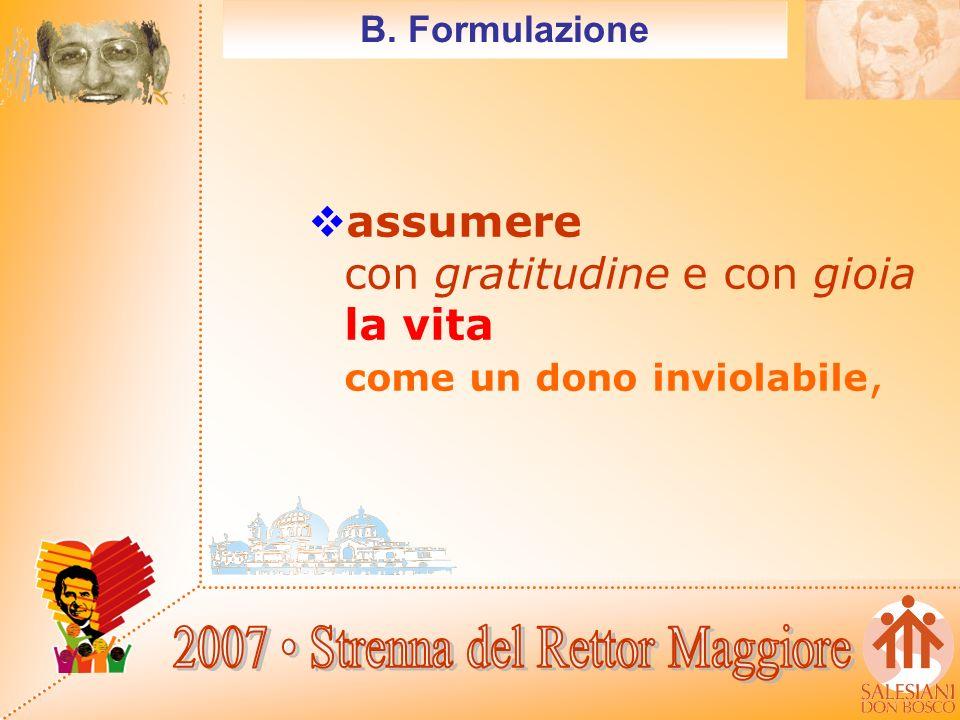 B. Formulazione assumere con gratitudine e con gioia la vita come un dono inviolabile,