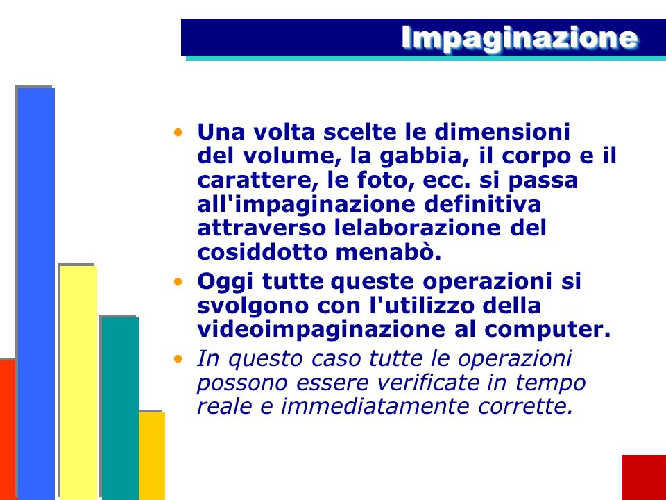 ImpaginazioneImpaginazione Una volta scelte le dimensioni del volume, la gabbia, il corpo e il carattere, le foto, ecc.